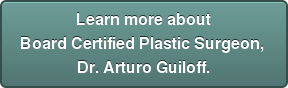 Learn more about Board Certified Plastic Surgeon,  Dr. Arturo Guiloff.