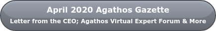 April 2020 Agathos Gazette  Letter from the CEO; Agathos Virtual Expert Forum & More