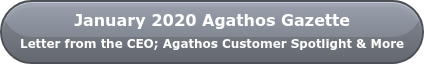 January 2020 Agathos Gazette  Letter from the CEO; Agathos Customer Spotlight & More