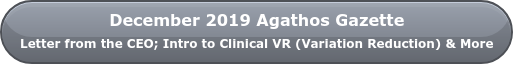 December 2019 Agathos Gazette  Letter from the CEO; Intro to Clinical VR (Variation Reduction) & More