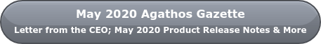 May 2020 Agathos Gazette  Letter from the CEO; May 2020 Product Release Notes & More
