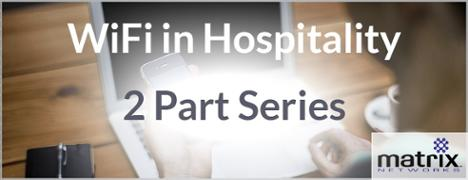 WiFi in Hospitality - 2 part educational series by Matrix Networks