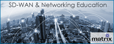 SD-WAN & Networking Education. Matrix Networks, Bigleaf Networks, and VeloCloud