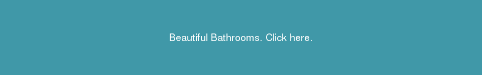 Beautiful Bathrooms. Click here.