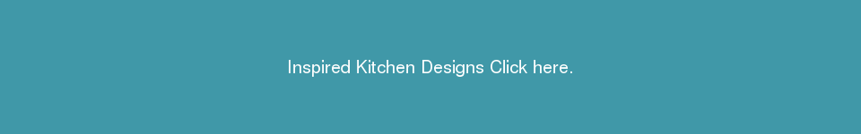 Inspired Kitchen Designs Click here.
