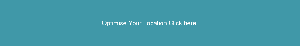 Optimise Your Location Click here.