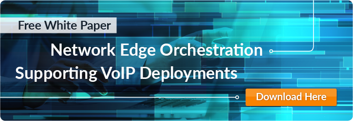 Network Edge Orchestration can help organizations in supporting advanced VoIP deployments