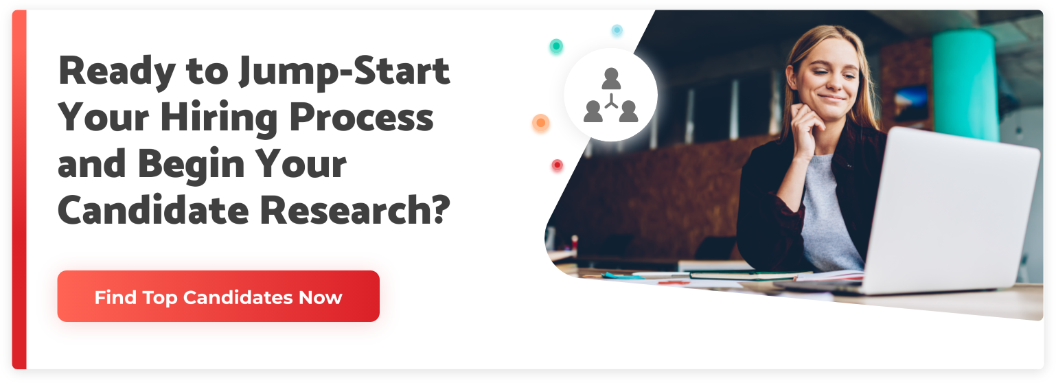 Ready to jump-start your hiring process and begin your candidate research?
