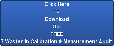 Click Here to Download Our FREE 7 Wastes in Calibration & Measurement Audit