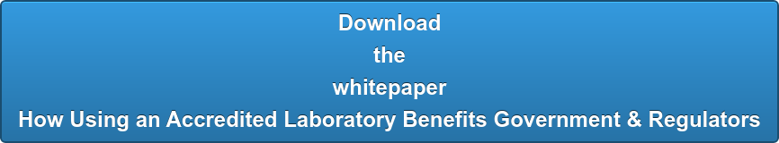 Download  the  whitepaper How Using an Accredited Laboratory Benefits Government & Regulators