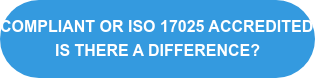 Compliant or ISO 17025 accredited: Is there a difference?