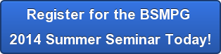 Register for the BSMPG  2014 Summer Seminar Today!
