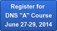 "Register for  DNS ""A"" Course June 27-29, 2014"