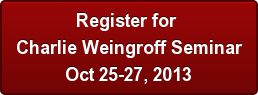 Register for  Charlie Weingroff Seminar Oct 25-27, 2013