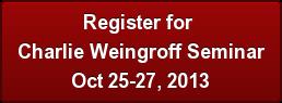 Register for  Charlie Weingroff Seminar Oct 25-27, 2013