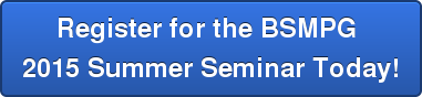 Register for the BSMPG  2015 Summer Seminar Today!