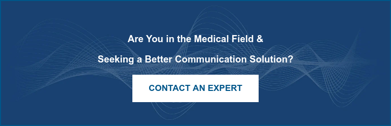 Are You in the Medical Field &  Seeking a Better Communication Solution?  Contact an Expert