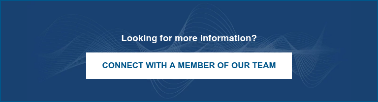 Looking for more information?  Connect with a member of our team