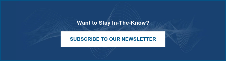 Want to Stay In-The-Know?  Subscribe to Our Newsletter