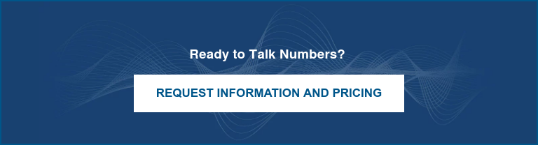 Ready to Talk Numbers?   Request Information and Pricing