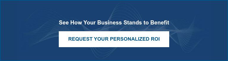 See How Your Business Stands to Benefit  Calculate Your ROI