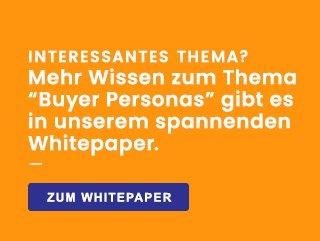 Interessantes Thema? Mehr Wissen zum Thema Buyer Personas gibts es in unserem spannenden Whitepaper. Zum Whitepaper