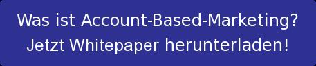 Was ist Account-Based-Marketing? Jetzt Whitepaper herunterladen!
