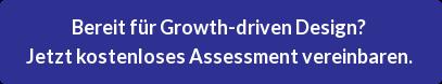 Bereit für Growth-driven Design? Jetzt kostenloses Assessment vereinbaren.