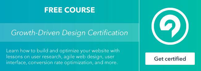 Start the free Growth-Driven Design Certification course from HubSpot Academy.