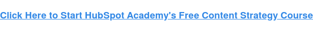 Click Here to Start HubSpot Academy's Free Content Strategy Course