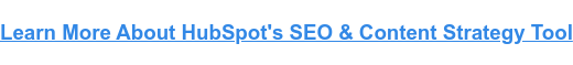 Learn More About HubSpot's SEO & Content Strategy Tool