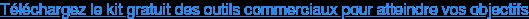 Téléchargez le kit gratuit des outils commerciaux pour atteindre vos objectifs