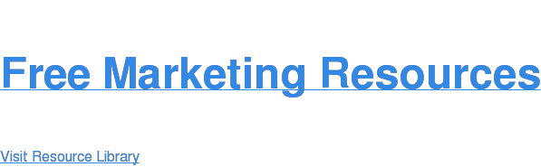 Free Marketing Resources Visit Resource Library