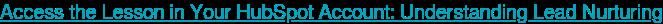 Accessthe Lesson in Your HubSpot Account: Understanding Lead Nurturing