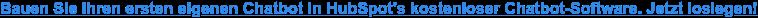 Bauen Sie Ihren ersten eigenen Chatbot in HubSpot's kostenloser  Chatbot-Software. Jetzt loslegen!
