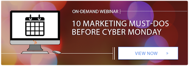 View the on-demand webinar: 10 marketing must-dos before Cyber Monday