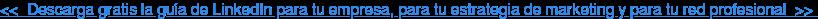 <<Descarga gratis la guía de LinkedIn para tu empresa, para tu estrategia de  marketing y para tu red profesional>>