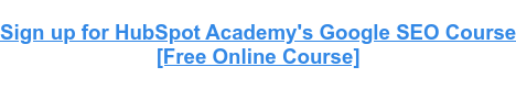 Sign up for HubSpot Academy's Google SEO Course [Free Online Course]