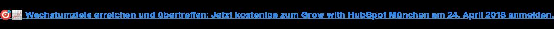 Wachstumziele erreichen und übertreffen: Jetzt kostenlos zum Grow with  HubSpot München am 24. April 2018 anmelden.
