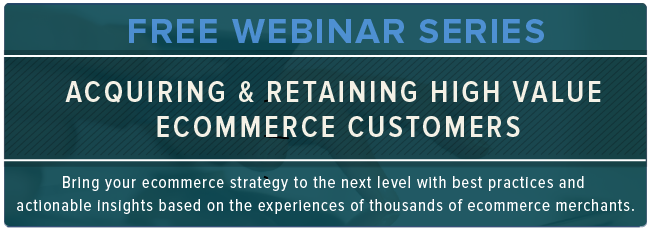 Drive more revenue by acquiring and retaining more high value ecommerce customers with this on demand webinar series.