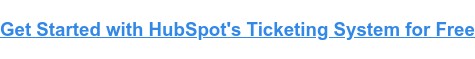 Get Started with HubSpot's Ticketing System for Free