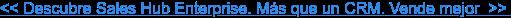<< Descubre Sales Hub Enterprise. Más que un CRM. Vende mejor>>