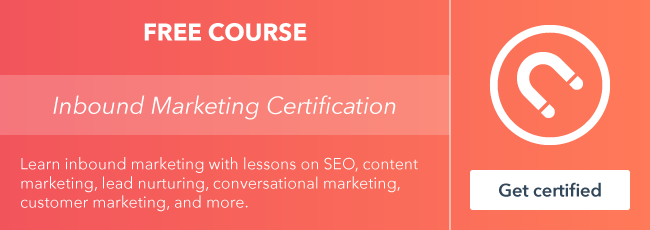 Start the free Inbound Marketing Certification course from HubSpot Academy.