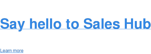 Say hello to Sales Hub Learn more