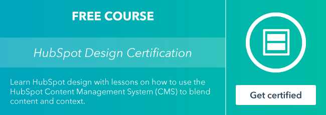 Start the free HubSpot Design Certification course from HubSpot Academy.