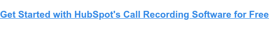 Get Started with HubSpot's Call Recording Software for Free