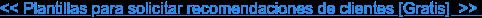 << Plantillas para solicitar recomendaciones de clientes [Gratis]>>
