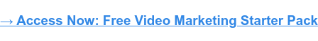 → Access Now: Video Marketing Starter Pack [Free Kit]