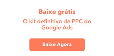 O kit definitivo de PPC do Google Ads