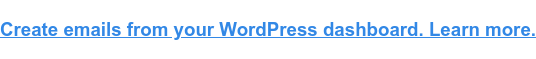 Send emails from your WordPress dashboard. Learn more.